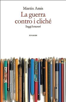 La guerra contro i cliché: Saggi letterari (Einaudi)