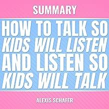 Summary: How to Talk so Kids Will Listen and Listen so Kids Will Talk
