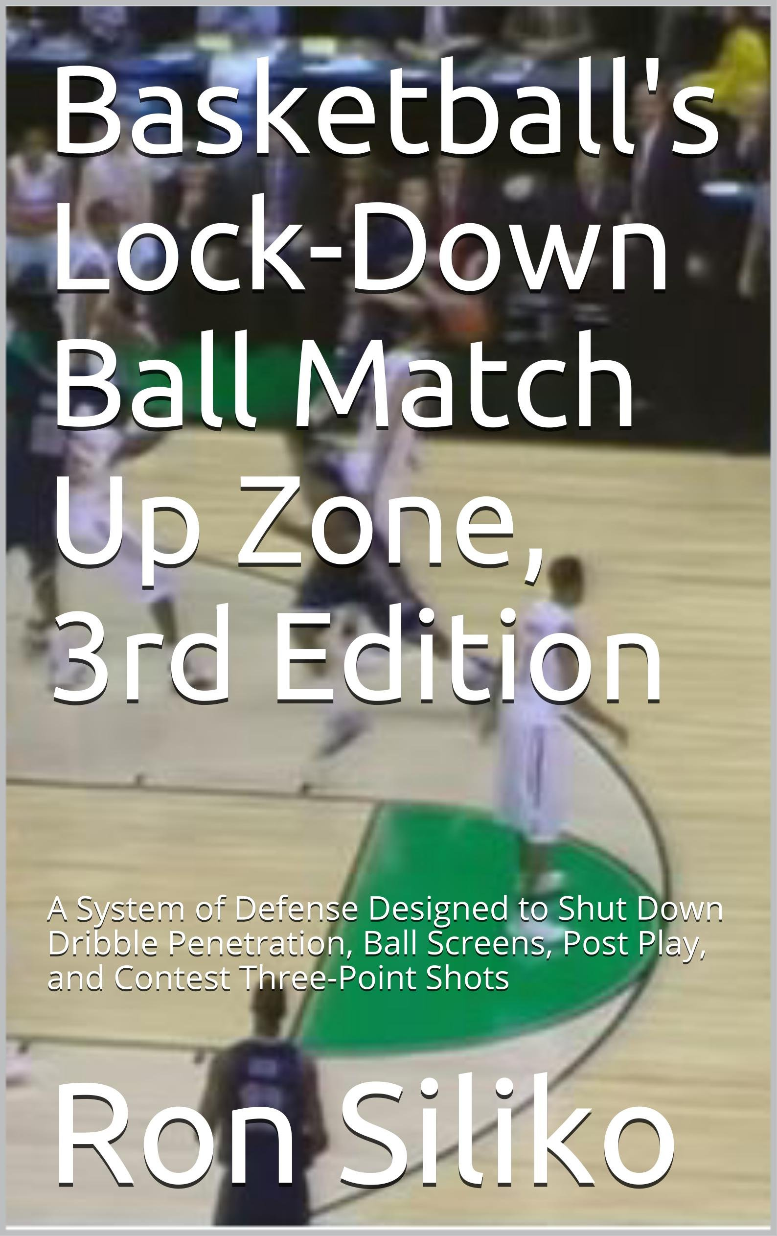 Image OfBasketball's Lock-Down Ball Matchup Zone, 3rd Edition: A System Of Defense Designed To Shut Down Dribble Penetration, Ball...