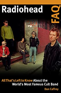 Radiohead FAQ: All That's Left to Know About the World's Most Famous Cult Band