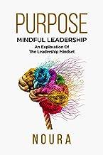 Purpose: Mindful Leadership – An Exploration  Of The Leadership Mindset