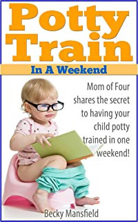 Potty Train in a Weekend: Mom of Four Shares the Secret to Having Your Child Potty Trained in a Weekend