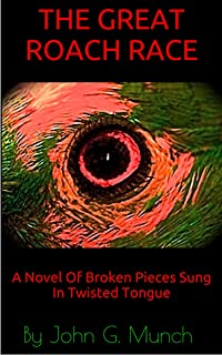The Great Roach Race: A Novel Of Broken Pieces Sung In Twisted Tongue