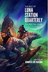 The Best of Luna Station Quarterly: The First Five Years Kindle Edition