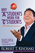 "Why ""A"" Students Work for ""C"" Students and Why ""B"" Students Work for the Government: Rich Dad's Guide to Financial Educati..."