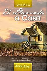 El Llamado a Casa: ENCONTRANDO GOZO DEJANDO QUE DIOS GUÍE TU ESCUELA EN CASA (Spanish Edition) Kindle Edition