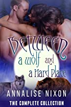Between a Wolf and a Hard Place- The Complete Collection: BBW Shifter Menage Parts 1-6 (NORCAL Shifters Book 1)