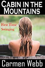 Cabin in the Mountains: First Time Swinging (First Time Swingers Book 1)