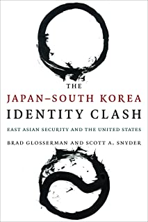 The Japan–South Korea Identity Clash: East Asian Security and the United States (Contemporary Asia in the World)