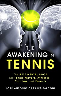 The AWAKENING in Tennis: The Best Mental Book for Tennis Players, Athletes, Coaches and Parents