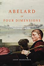 Abelard in Four Dimensions: A Twelfth-Century Philosopher in His Context and Ours (Conway Lectures in Medieval Studies)