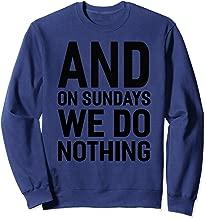 And On Sundays We Do Nothing Sweatshirt