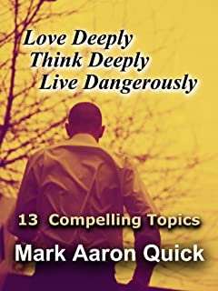 Love Deeply, Think Deeply, Live Dangerously (English Edition)