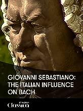 Giovanni Sebastiano: The Italian Influence on Bach