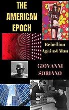 The American Epoch: Rebellion Against Man