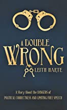A Double Wrong: A Story About the Dangers of Political Correctness and Limiting Free Speech