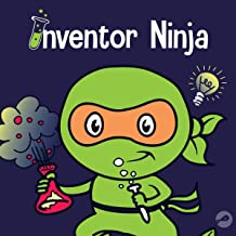 Inventor Ninja: A Children's Book About Creativity and Where Ideas Come From (Ninja Life Hacks, Book 2)