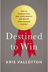Destined To Win: How to Embrace Your God-Given Identity and Realize Your Kingdom Purpose Kindle Edition