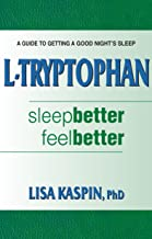 L-Tryptophan: Sleep Better, Feel Better : A Guide to Getting a Good Night's Sleep