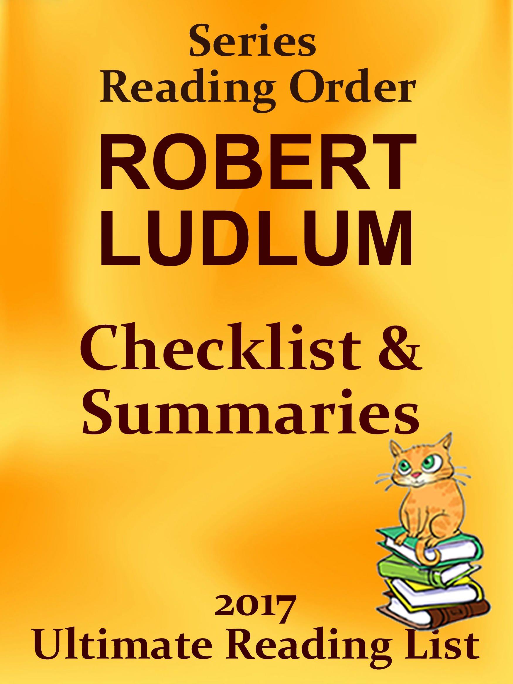 ROBERT LUDLUM BOOKS CHECKLIST AND SUMMARIES - UPDATED 2017: READING LIST, READER CHECKLIST FOR ALL ROBERT LUDLUM'S BOOKS (Ultimate Reading List Book 36)