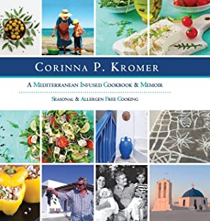 Corinna P. Kromer, A Mediterranean Infused Cookbook and Memoir: Seasonal & Allergen Free Cooking