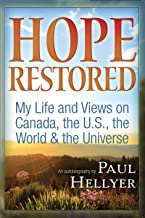 Hope Restored: An Autobiography by Paul Hellyer: My Life and Views on Canada, the U.S., the World & the Universe: My Life and Views on Canada, the U.S., the World & the Universe