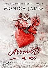 Arrenditi a me: The I Surrender series vol. 2 (Italian Edition)