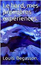 Le hard, mes premières expériences. (French Edition)