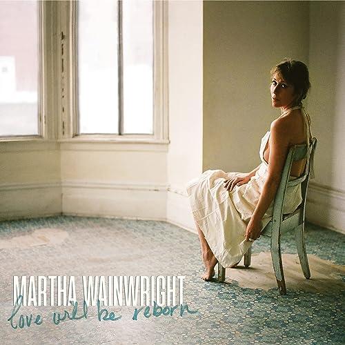 Love Will Be Reborn by Martha Wainwright on Amazon Music - Amazon.com