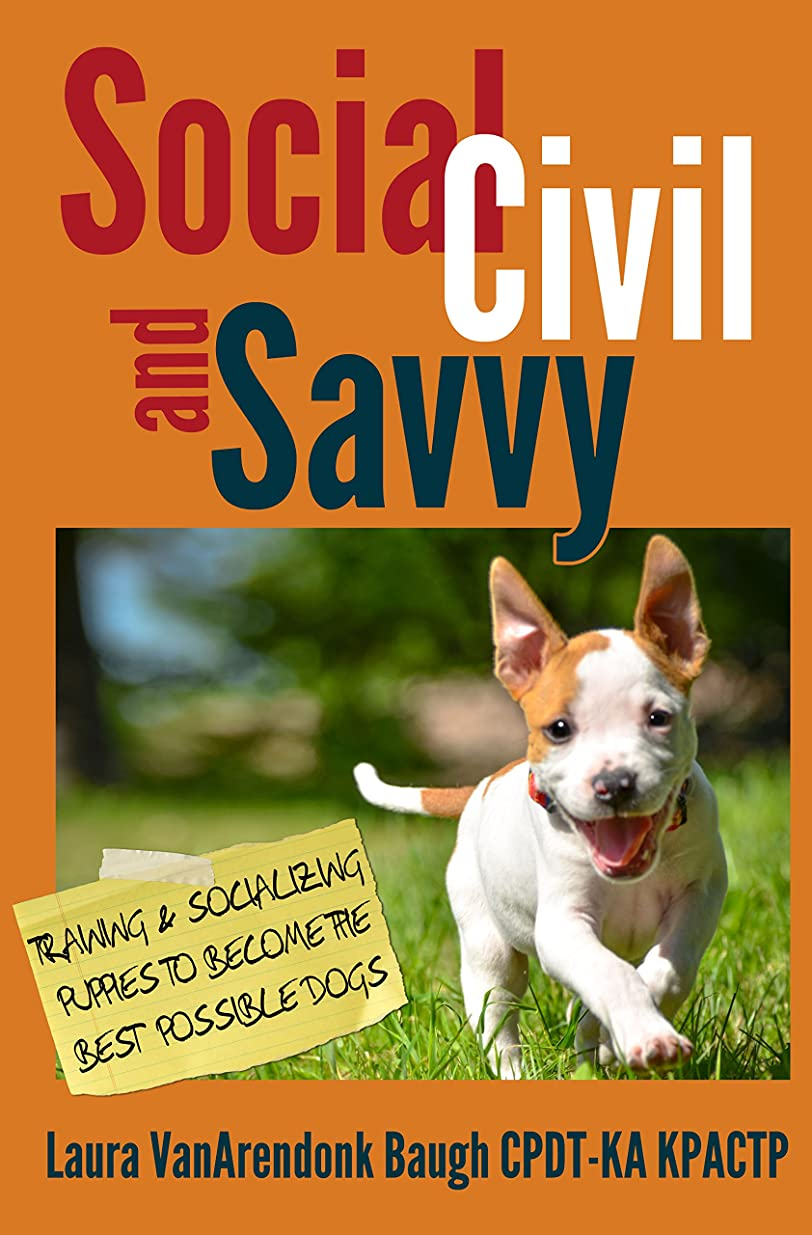 実装する鎮静剤成り立つSocial, Civil, and Savvy: Training & Socializing Puppies to Become the Best Possible Dogs (English Edition)