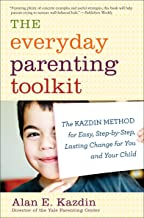 The Everyday Parenting Toolkit: The Kazdin Method for Easy, Step-by-Step, Lasting Change for You and Your Child (English E...