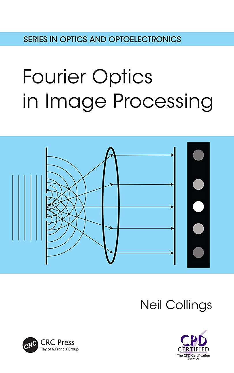 連続的甥ジョイントFourier Optics in Image Processing (Series in Optics and Optoelectronics) (English Edition)