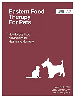 EASTERN FOOD THERAPY FOR PETS: How to Use Food as Medicine for Health and Harmony