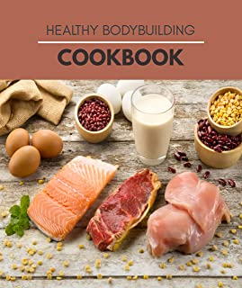 Healthy Bodybuilding Cookbook: Recipes and a Meal Plan to Make Healthy Eating Easy (English Edition)