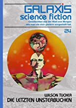 GALAXIS SCIENCE FICTION, Band 24: DIE LETZTEN UNSTERBLICHEN: Geschichten aus der Welt von Morgen - wie man sie sich gester...