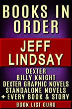 Jeff Lindsay Books in Order: Dexter series, Dexter graphic novels, Billy Knight series, all short stories and standalone novels, plus a Jeff Lindsay biography. (Series Order Book 60)