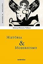 História & Modernismo (História &... Reflexões)