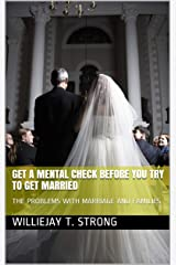 GET A MENTAL CHECK BEFORE YOU TRY TO GET MARRIED: THE PROBLEMS WITH MARRIAGE AND FAMILIES Kindle Edition