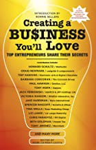 Creating a Business You'll Love: Top Entrepreneurs Share Their Secrets