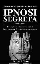 Permalink to IPNOSI SEGRETA: Tecniche Manipolative Proibite – Ipnosi Conversazionale Nascosta e Il Segreto della Comunicazione ipnotizzante PDF