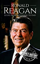Ronald Reagan: A Life From Beginning to End (Biographies of US Presidents Book 40)