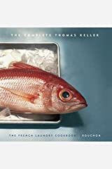 """Complete Keller: The French Laundry Cookbook & Bouchon: WITH """"French Laundry Cookbook"""" AND """"Bouchon"""" Hardcover"""