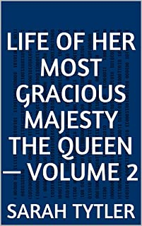 Life of Her Most Gracious Majesty the Queen — Volume 2 (English Edition)