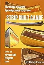 Strip Built Canoe: How to build a beautiful, lightweight, cedar strip canoe
