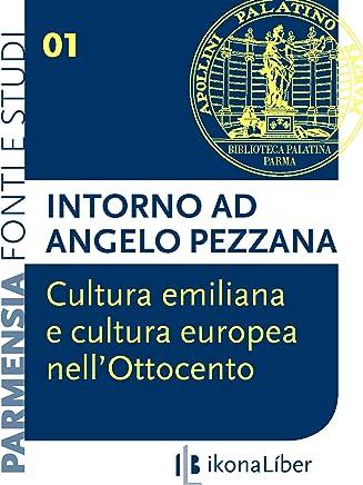 Cultura emiliana e cultura europea nell'Ottocento: intorno ad Angelo Pezzana (Parmensia. Fonti e studi)