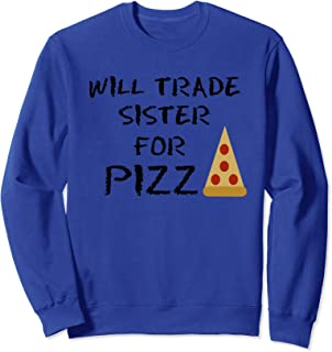 Pizza Lover Will Trade Sister For Pizza Funny Sarcastic Sweatshirt