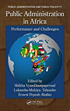 Public Administration in Africa: Performance and Challenges (Public Administration and Public Policy Book 171)