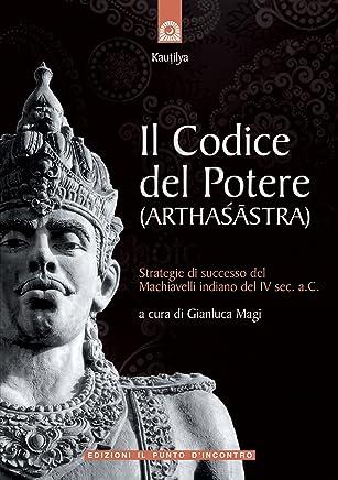 Il codice del potere: Strategie di successo del Machiavelli indiano del IV sec. a.C. (NFP. Le chiavi del successo)