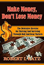 Make Money, Don't Lose Money: The Defensive Investor on Thriving and Surviving Through Bull and Bear Markets