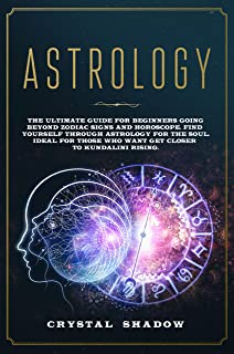 Astrology: The Ultimate Guide For Beginners Going Beyond Zodiac Signs and Horoscope. Find Yourself Through Astrology For T...
